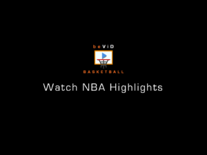 Basketball – Watch NBA Highlights
